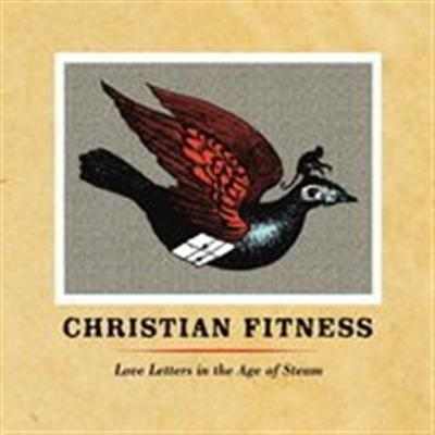 Christian Fitness - Love Letters in the Age of Steam (2015)
