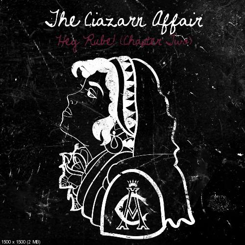 The Ciazarn Affair - Hey Rube! (Chapter Two) [Single] (2014)